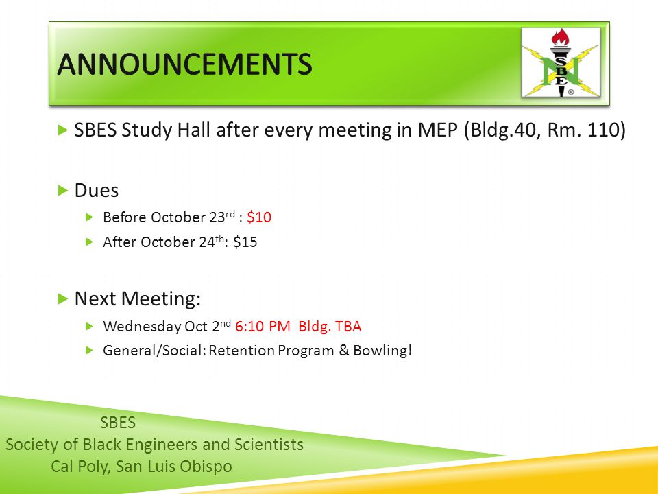 Announcements SBES Study Hall after every meeting in MEP (Bldg.40, Rm. 110) Dues. Before October 23rd : $10.