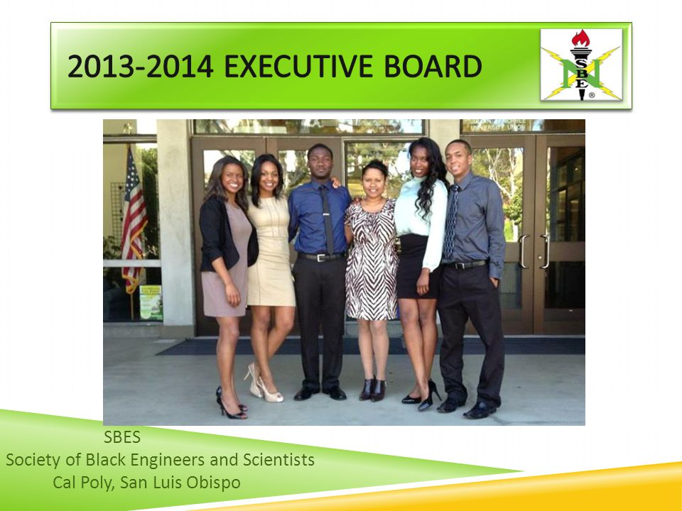 2013-2014 Executive Board SBES Society of Black Engineers and Scientists Cal Poly, San Luis Obispo