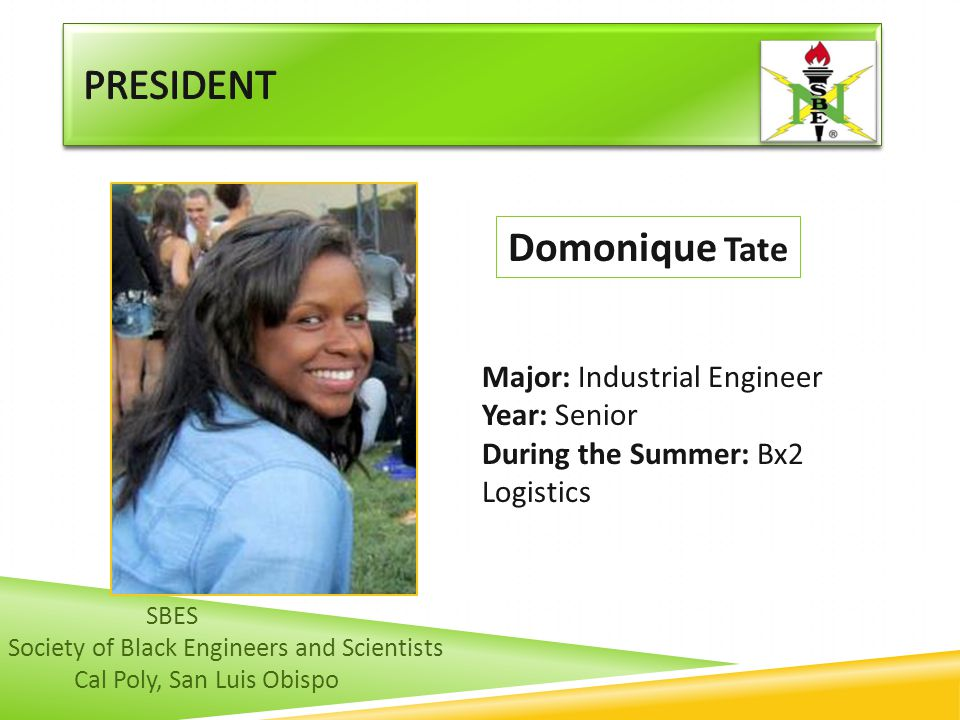President Domonique Tate Major: Industrial Engineer Year: Senior