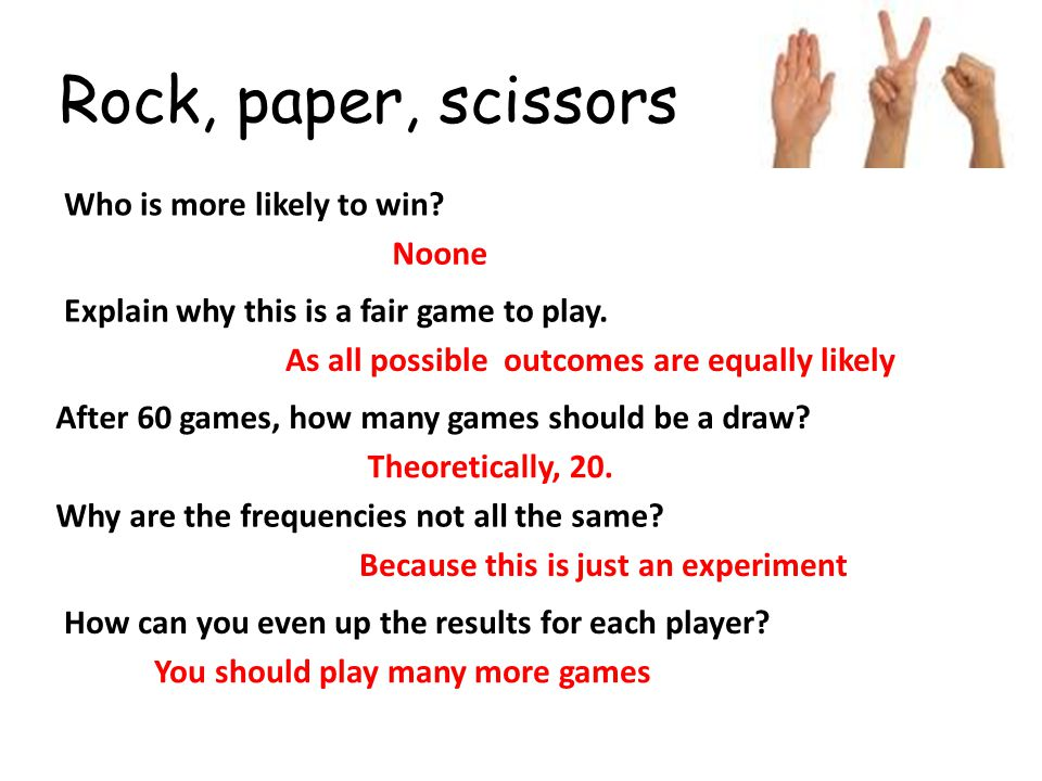 Rock, paper, scissors Who is more likely to win Noone