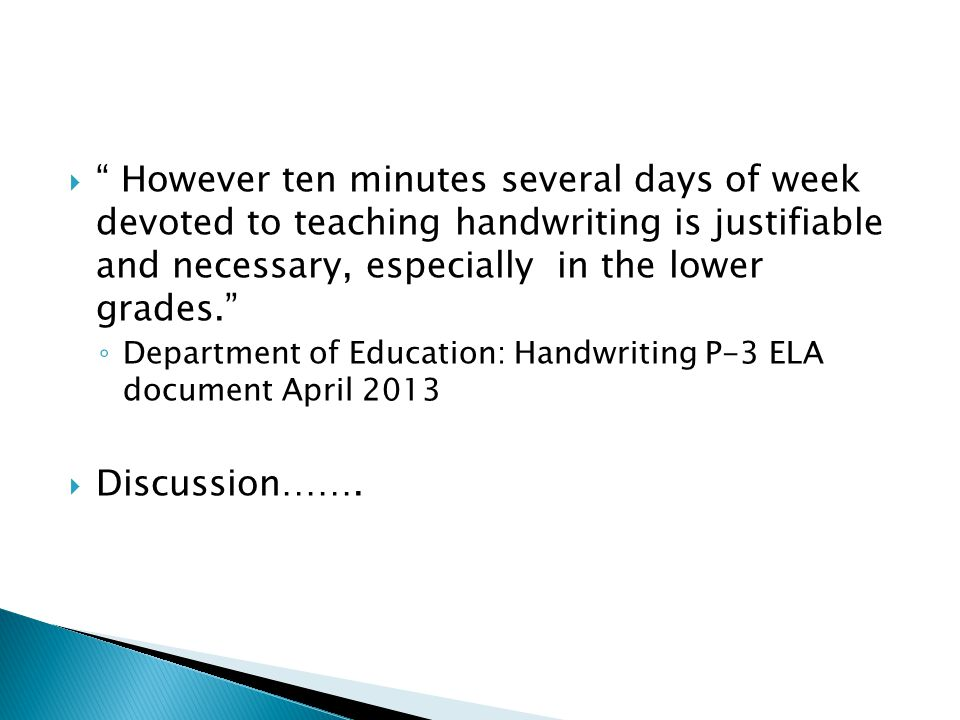 However ten minutes several days of week devoted to teaching handwriting is justifiable and necessary, especially in the lower grades.