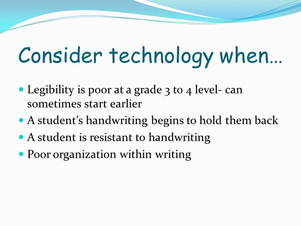 Consider technology when…