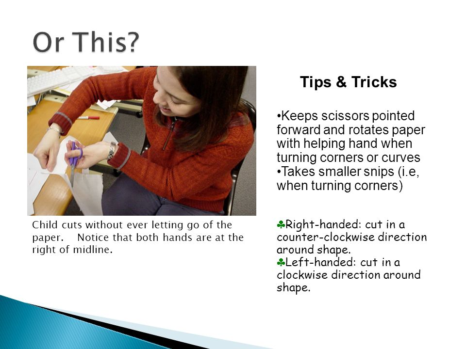 Or This Tips & Tricks. Keeps scissors pointed forward and rotates paper with helping hand when turning corners or curves.