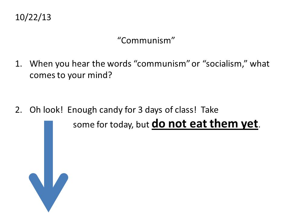 10/22/13 Communism When you hear the words communism or socialism, what comes to your mind