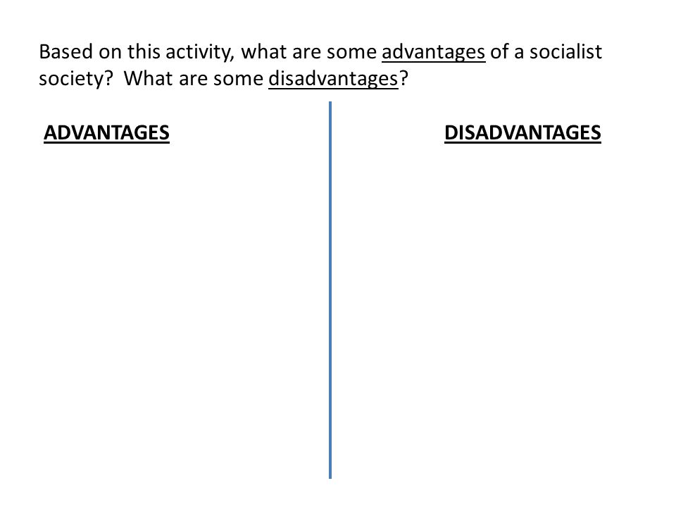 Based on this activity, what are some advantages of a socialist society What are some disadvantages