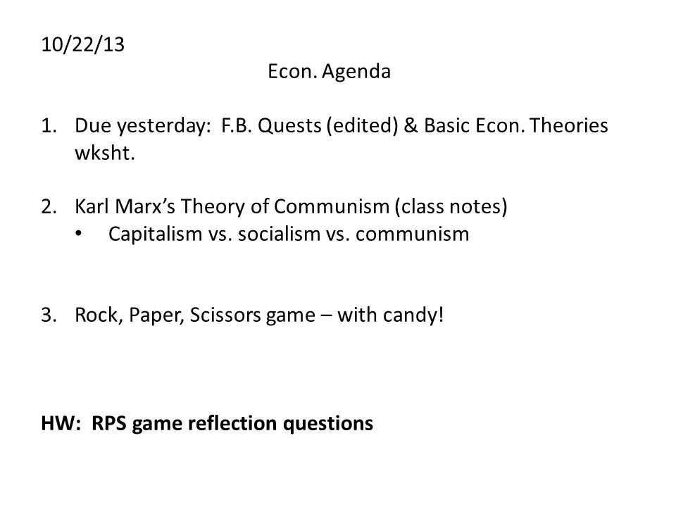 10/22/13 Econ. Agenda. Due yesterday: F.B. Quests (edited) & Basic Econ. Theories wksht. Karl Marx's Theory of Communism (class notes)