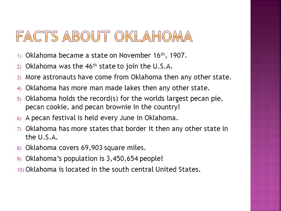 Facts About Oklahoma Oklahoma became a state on November 16th, 1907.