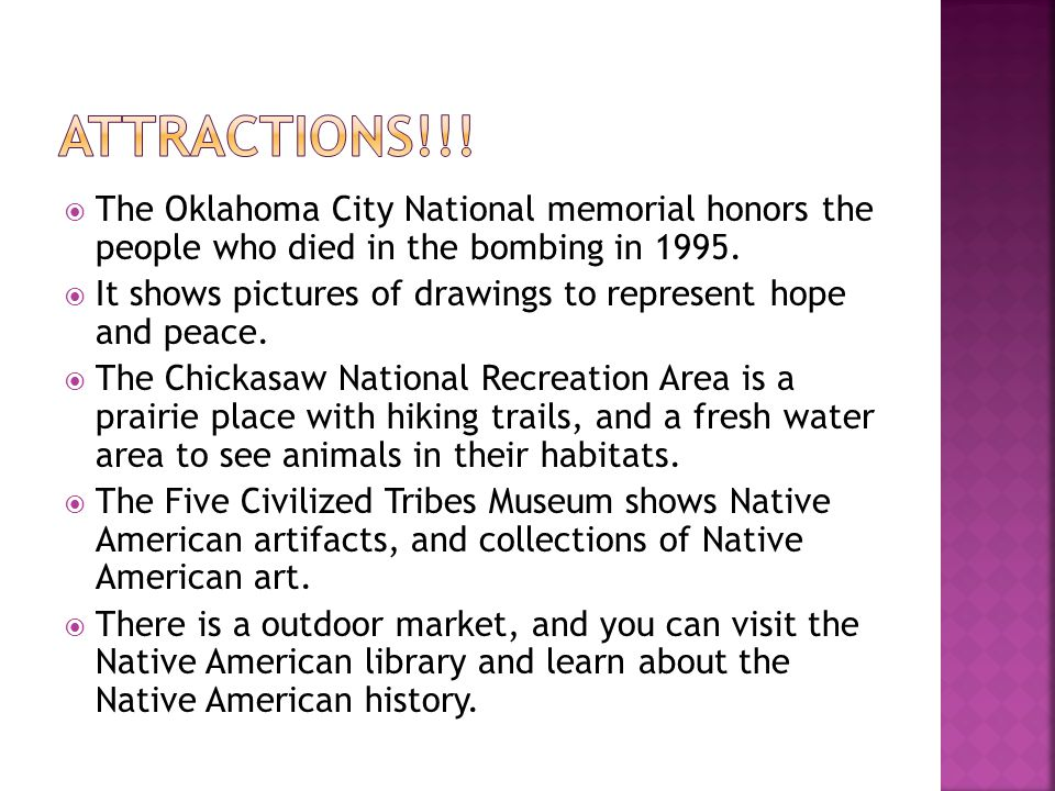 Attractions!!! The Oklahoma City National memorial honors the people who died in the bombing in 1995.