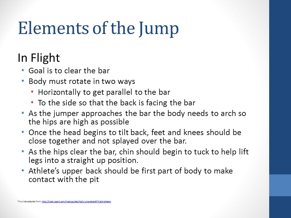 Elements of the Jump In Flight Goal is to clear the bar