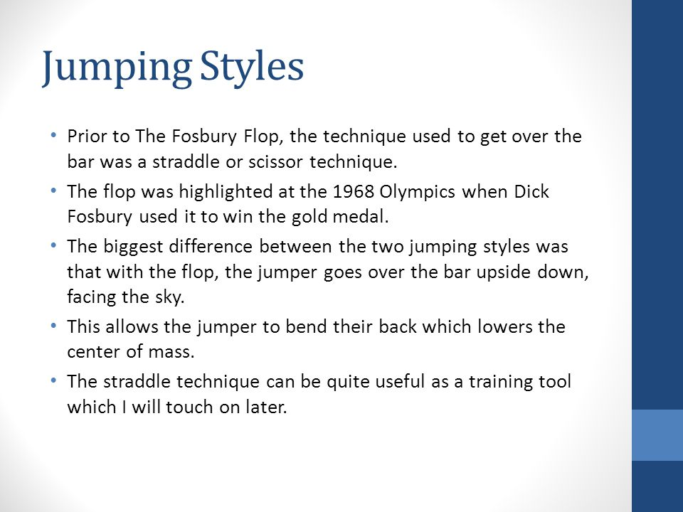 Jumping Styles Prior to The Fosbury Flop, the technique used to get over the bar was a straddle or scissor technique.