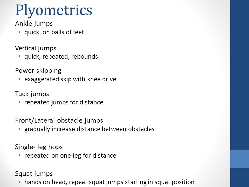 Plyometrics Ankle jumps Power skipping Tuck jumps