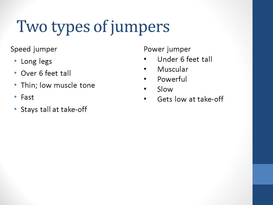 Two types of jumpers Speed jumper Long legs Over 6 feet tall