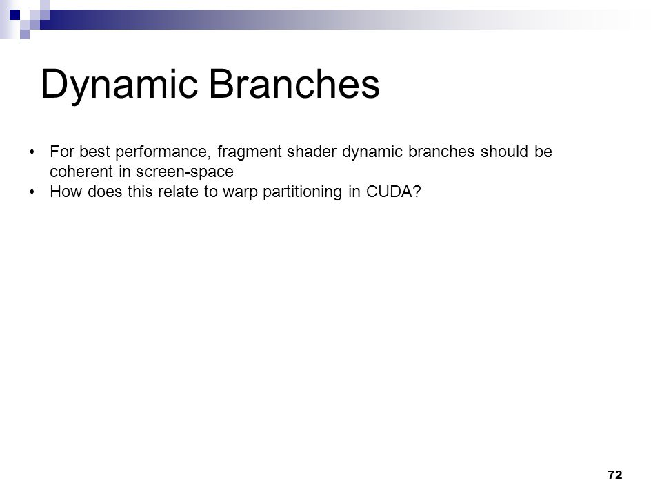 Dynamic Branches For best performance, fragment shader dynamic branches should be coherent in screen-space.