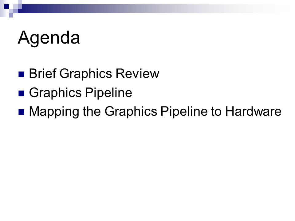 Agenda Brief Graphics Review Graphics Pipeline