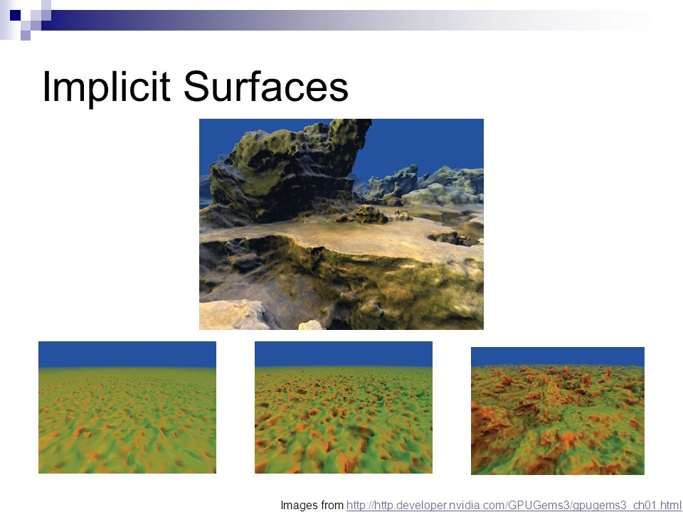 Implicit Surfaces Images from http://http.developer.nvidia.com/GPUGems3/gpugems3_ch01.html
