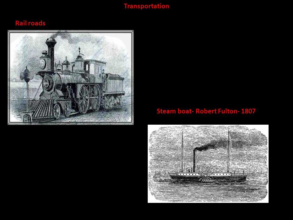 Transportation Rail roads Steam boat- Robert Fulton- 1807