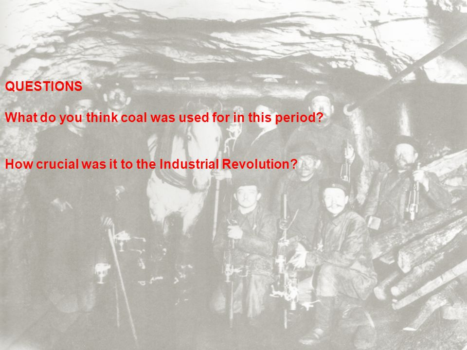 QUESTIONS What do you think coal was used for in this period.