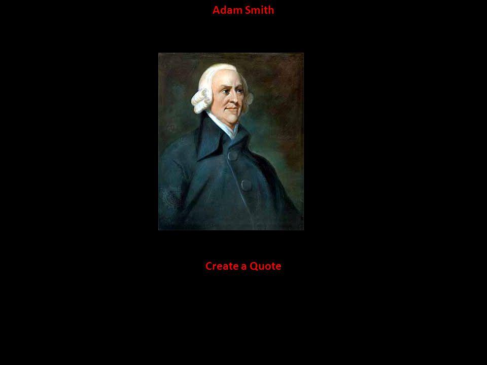 Adam Smith Create a Quote