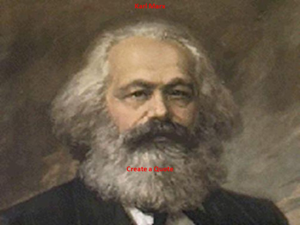 Karl Marx Create a Quote
