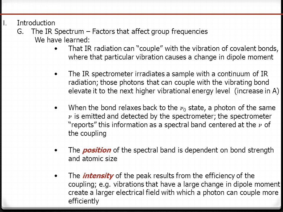 IR Spectroscopy I. Introduction. The IR Spectrum – Factors that affect group frequencies. We have learned: