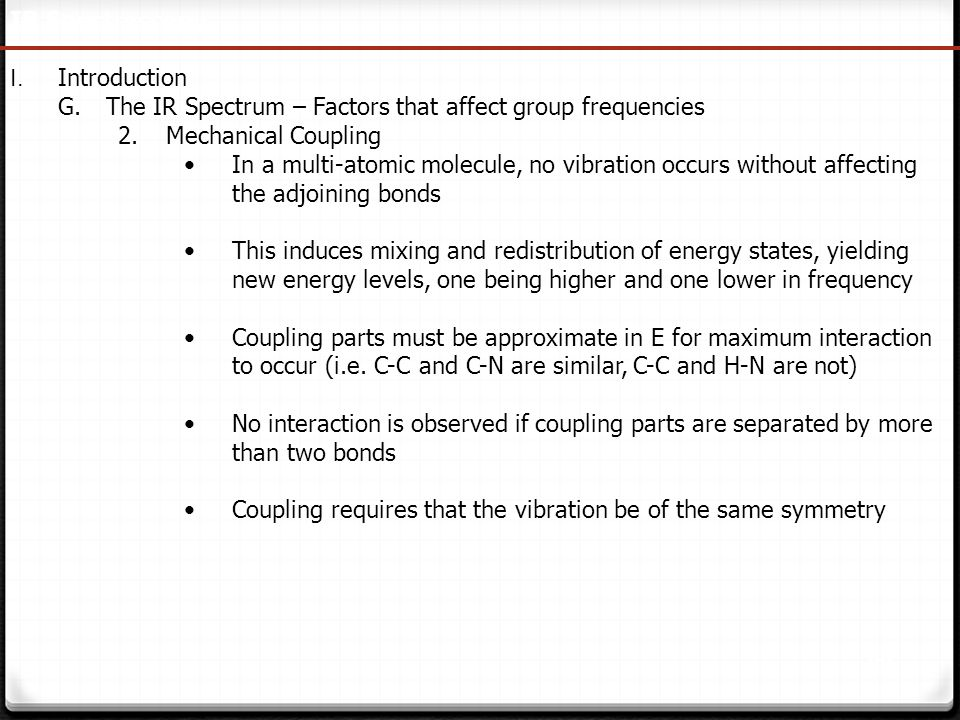 IR Spectroscopy I. Introduction. The IR Spectrum – Factors that affect group frequencies. Mechanical Coupling.