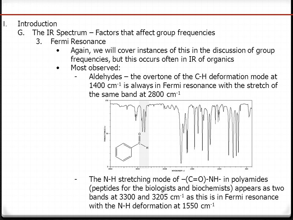 IR Spectroscopy I. Introduction. The IR Spectrum – Factors that affect group frequencies. Fermi Resonance.