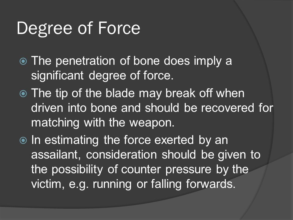 Degree of Force The penetration of bone does imply a significant degree of force.