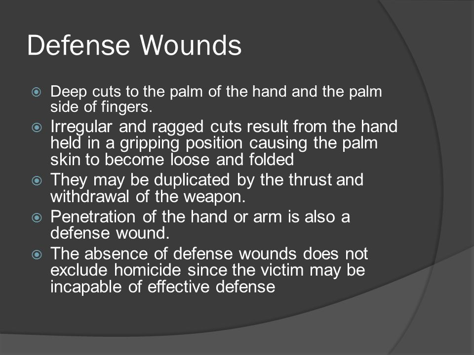 Defense Wounds Deep cuts to the palm of the hand and the palm side of fingers.