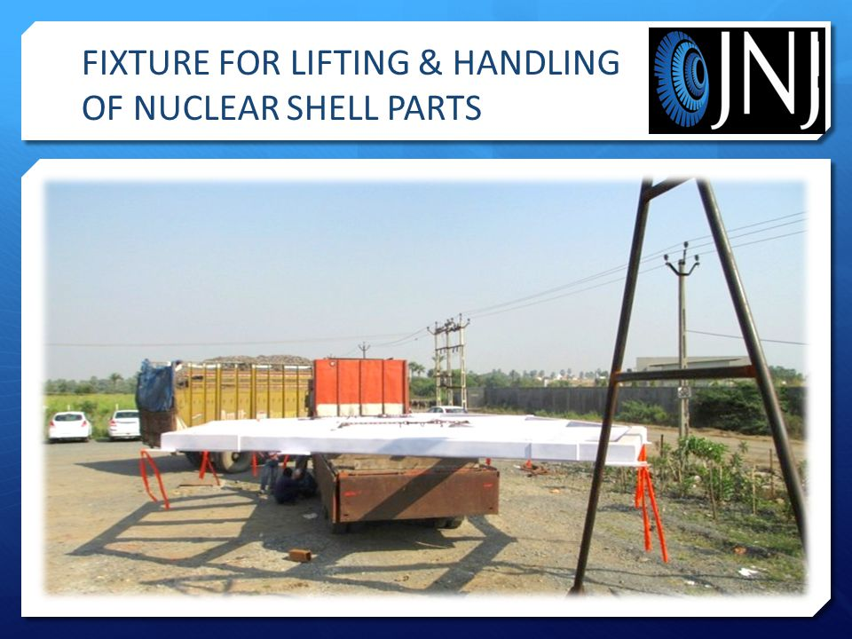 FIXTURE FOR LIFTING & HANDLING OF NUCLEAR SHELL PARTS