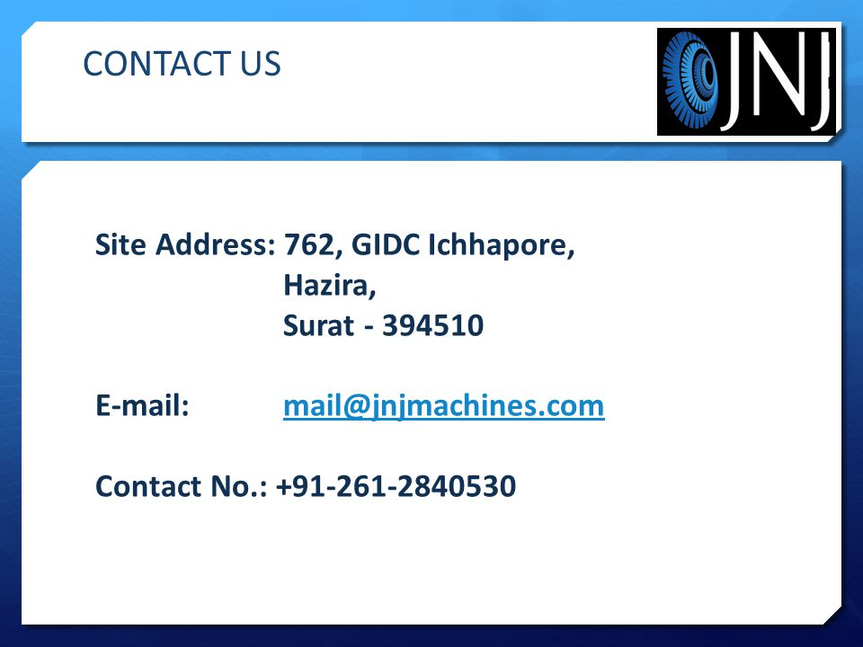 CONTACT US Site Address: 762, GIDC Ichhapore, Hazira, Surat - 394510