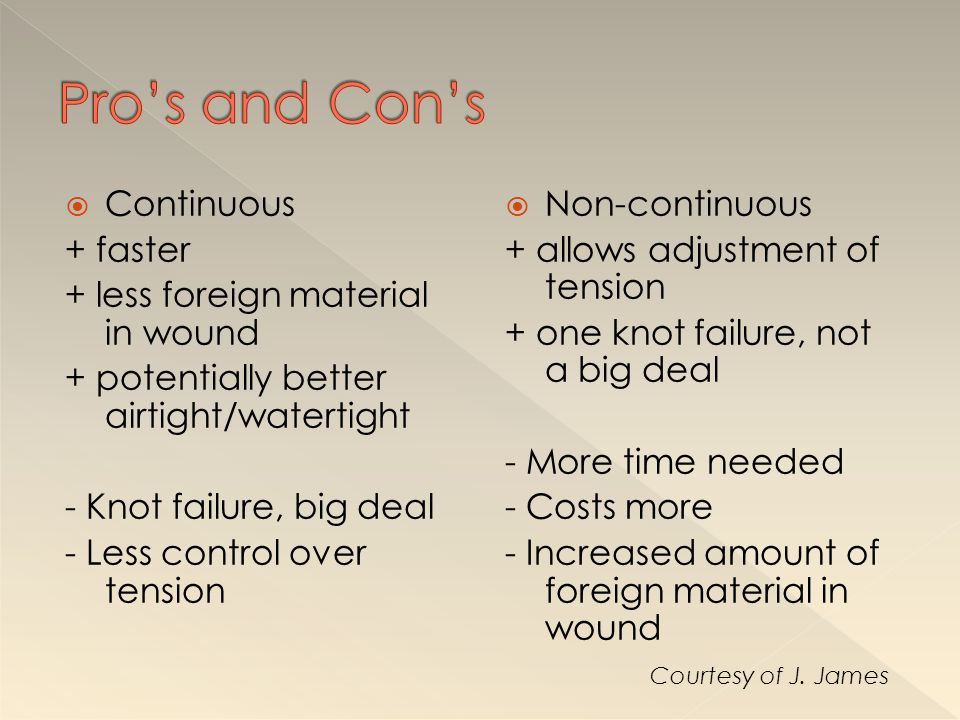 Pro's and Con's Continuous + faster + less foreign material in wound