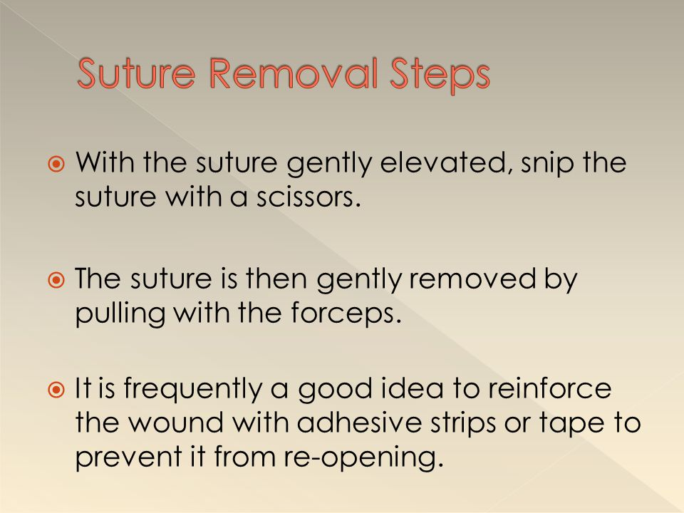 Suture Removal Steps With the suture gently elevated, snip the suture with a scissors.