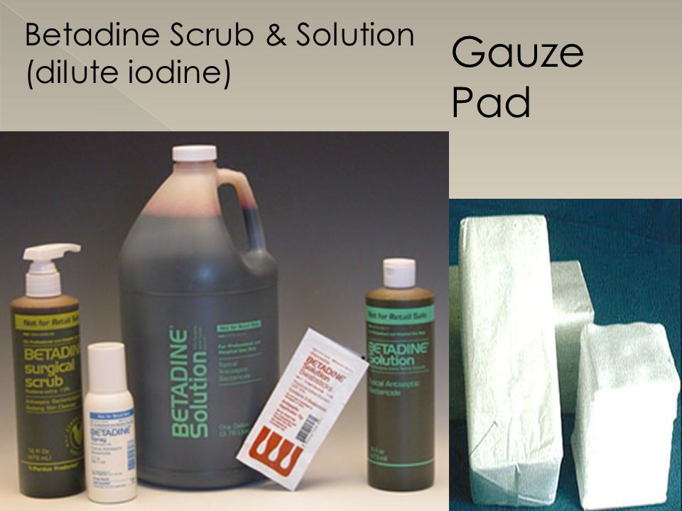 Betadine Scrub & Solution (dilute iodine)
