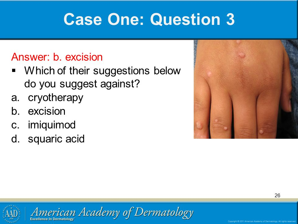 Case One: Question 3 Answer: b. excision