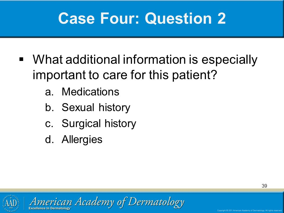 Case Four: Question 2 What additional information is especially important to care for this patient