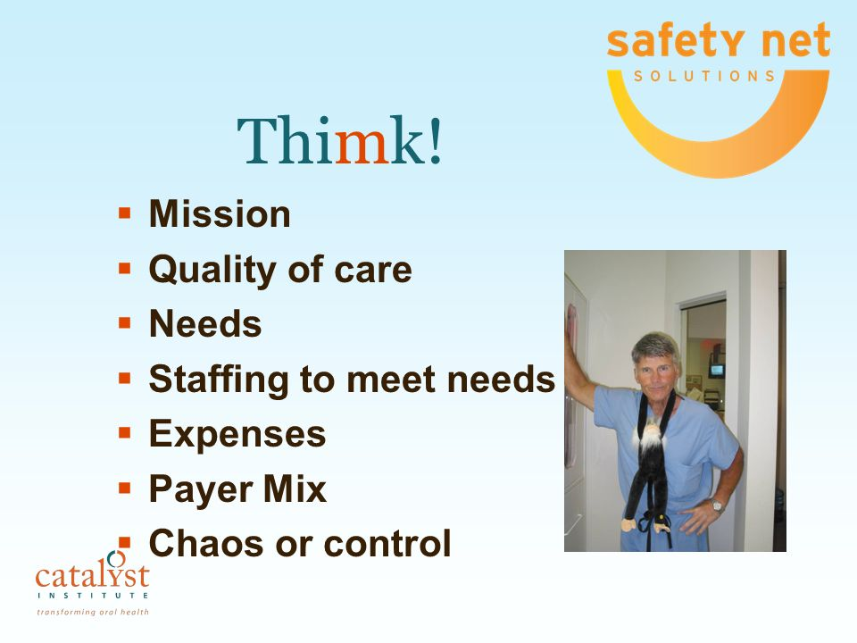Thimk! Mission Quality of care Needs Staffing to meet needs Expenses