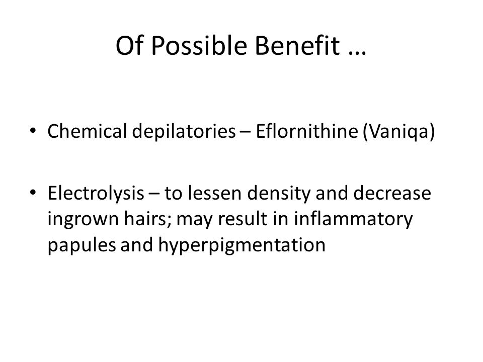 Of Possible Benefit … Chemical depilatories – Eflornithine (Vaniqa)