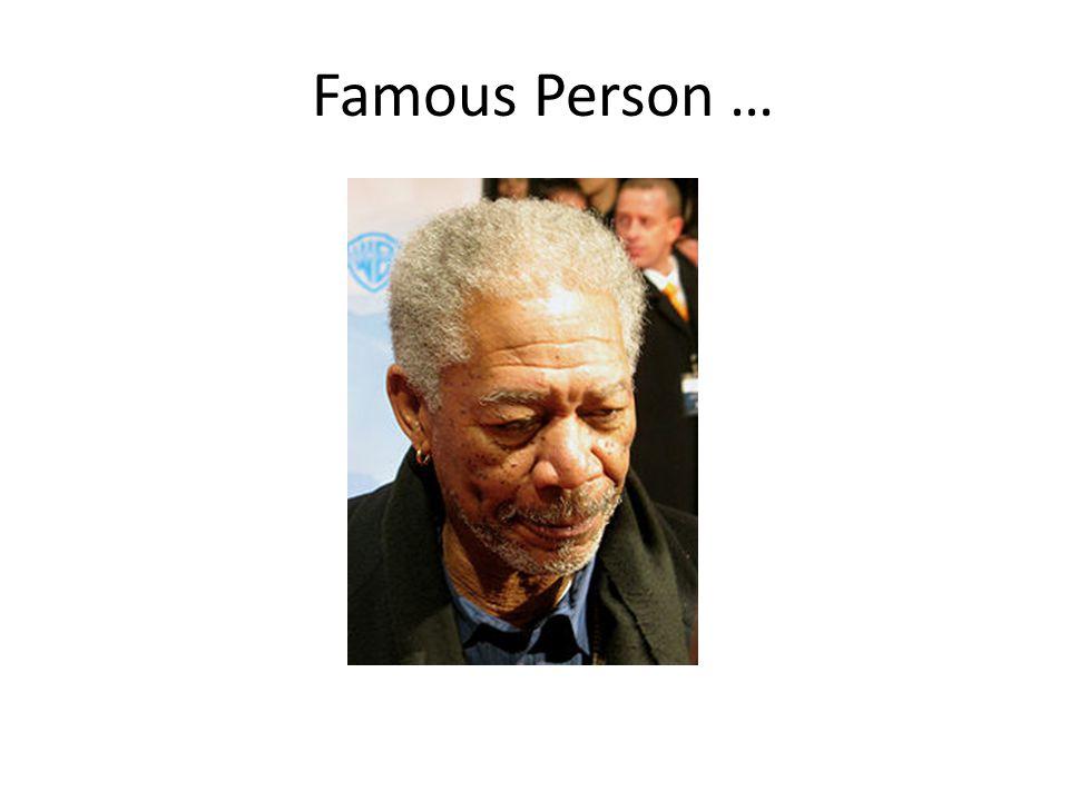 Famous Person …