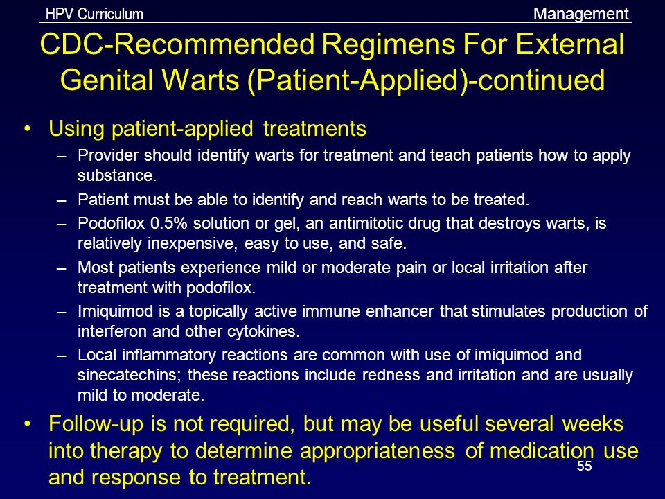 Management CDC-Recommended Regimens For External Genital Warts (Patient-Applied)-continued. Using patient-applied treatments.