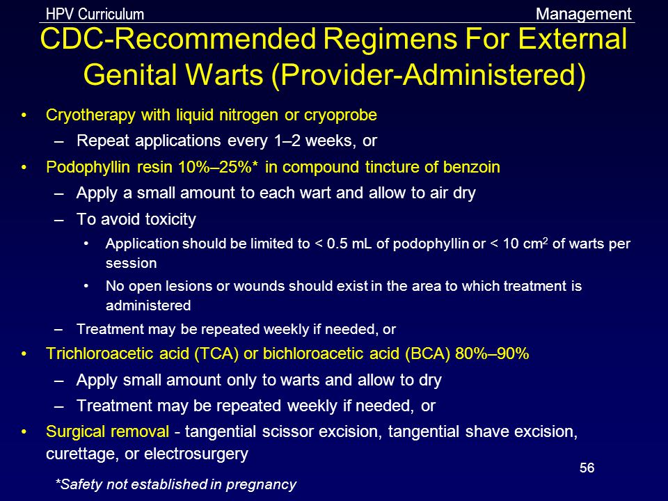 Management CDC-Recommended Regimens For External Genital Warts (Provider-Administered) Cryotherapy with liquid nitrogen or cryoprobe.
