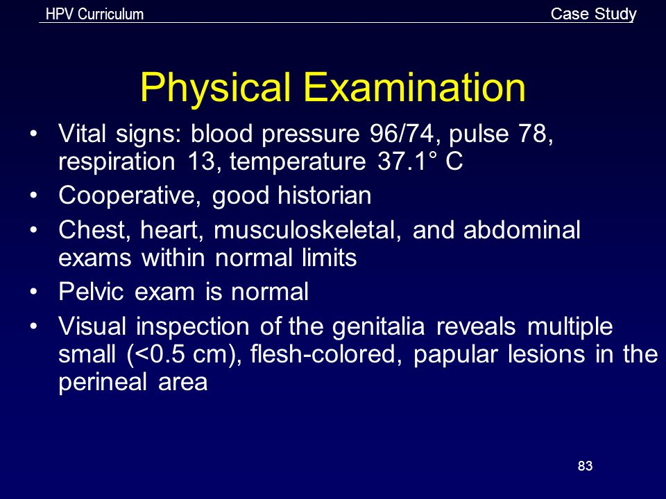 Case Study Physical Examination. Vital signs: blood pressure 96/74, pulse 78, respiration 13, temperature 37.1° C.