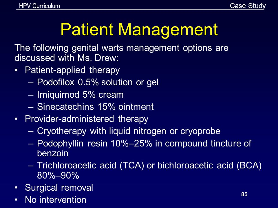 Case Study Patient Management. The following genital warts management options are discussed with Ms. Drew: