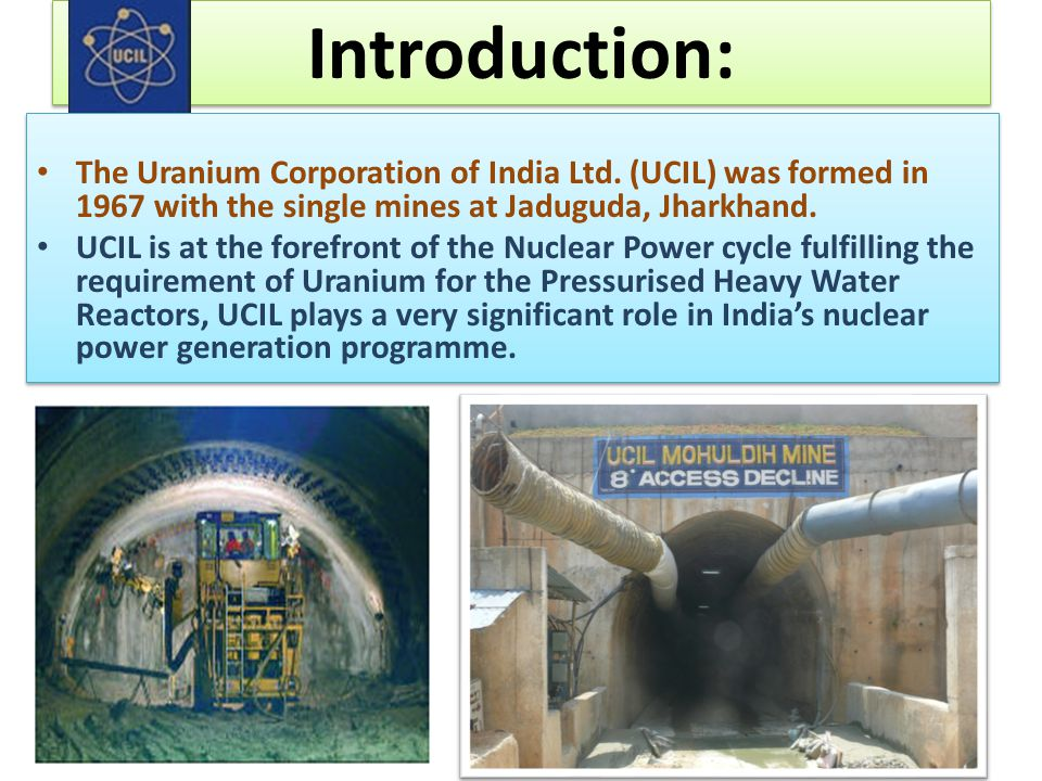 Introduction: The Uranium Corporation of India Ltd. (UCIL) was formed in 1967 with the single mines at Jaduguda, Jharkhand.