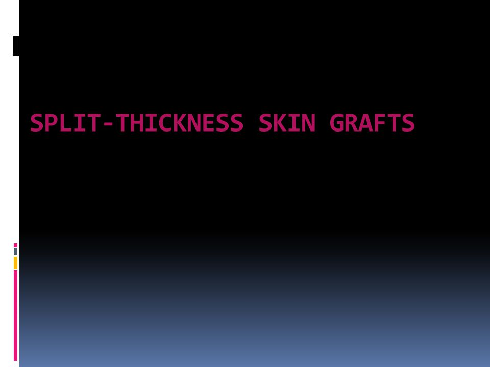 SPLIT-THICKNESS SKIN GRAFTS