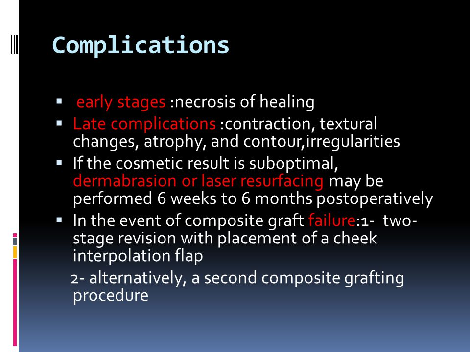 Complications early stages :necrosis of healing