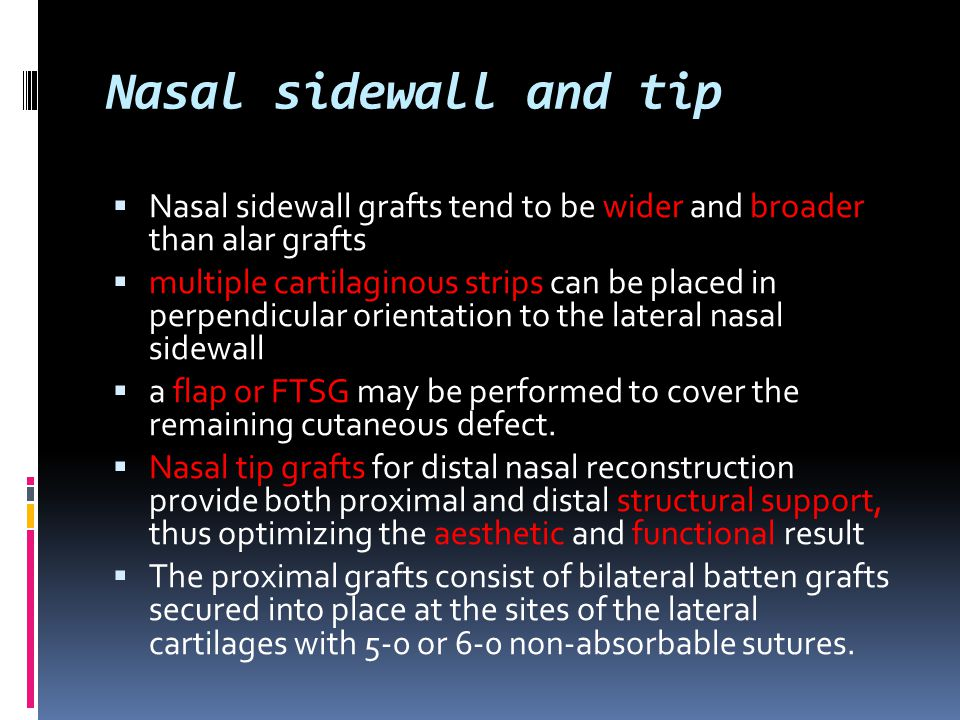 Nasal sidewall and tip Nasal sidewall grafts tend to be wider and broader than alar grafts.