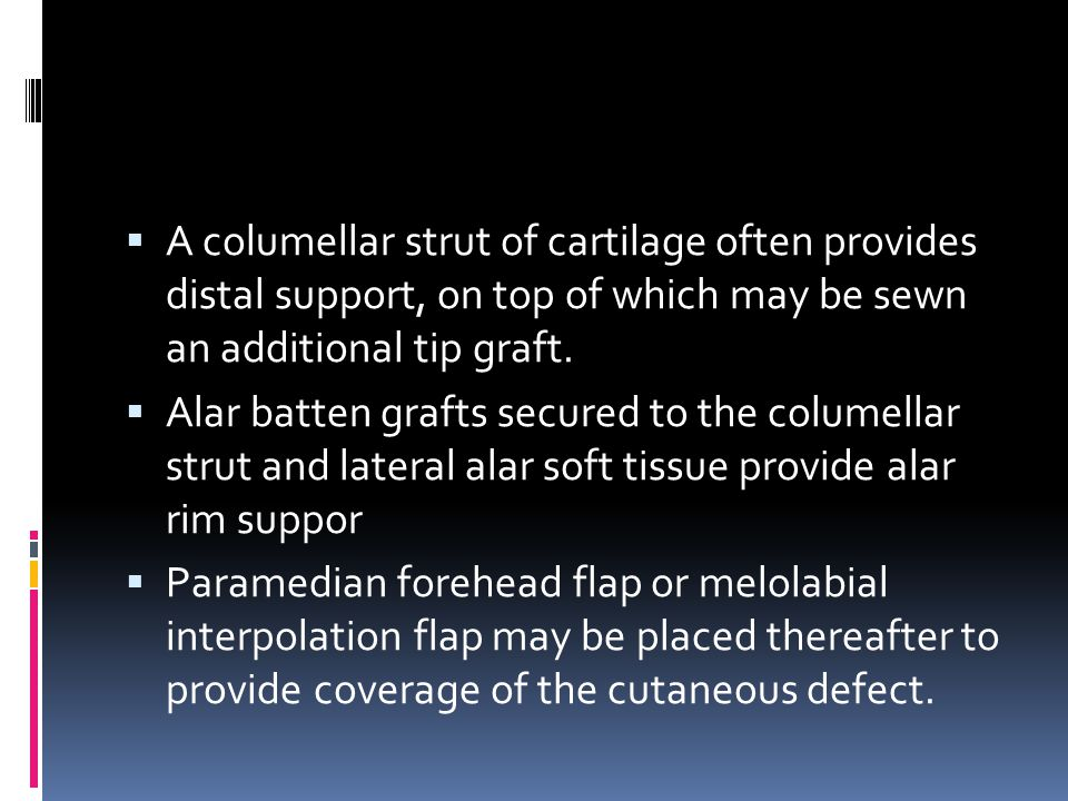 A columellar strut of cartilage often provides distal support, on top of which may be sewn an additional tip graft.