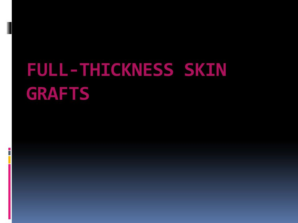 FULL-THICKNESS SKIN GRAFTS