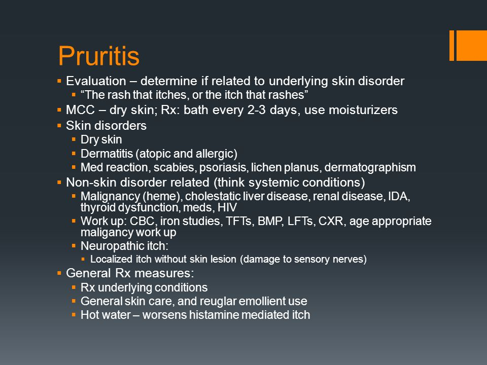 Pruritis Evaluation – determine if related to underlying skin disorder