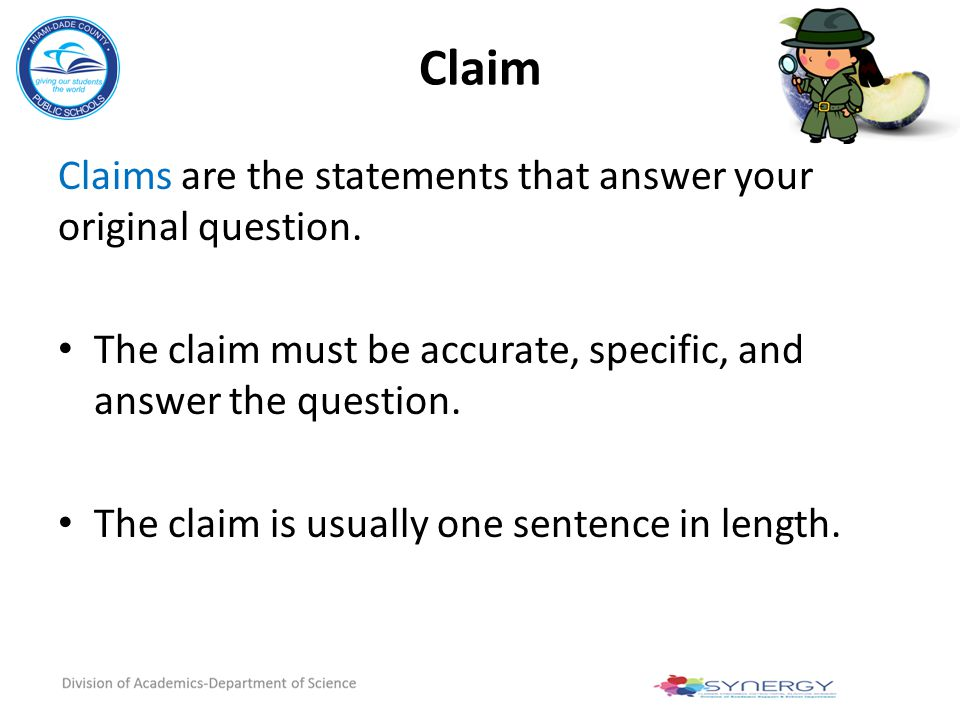 Claim Claims are the statements that answer your original question.